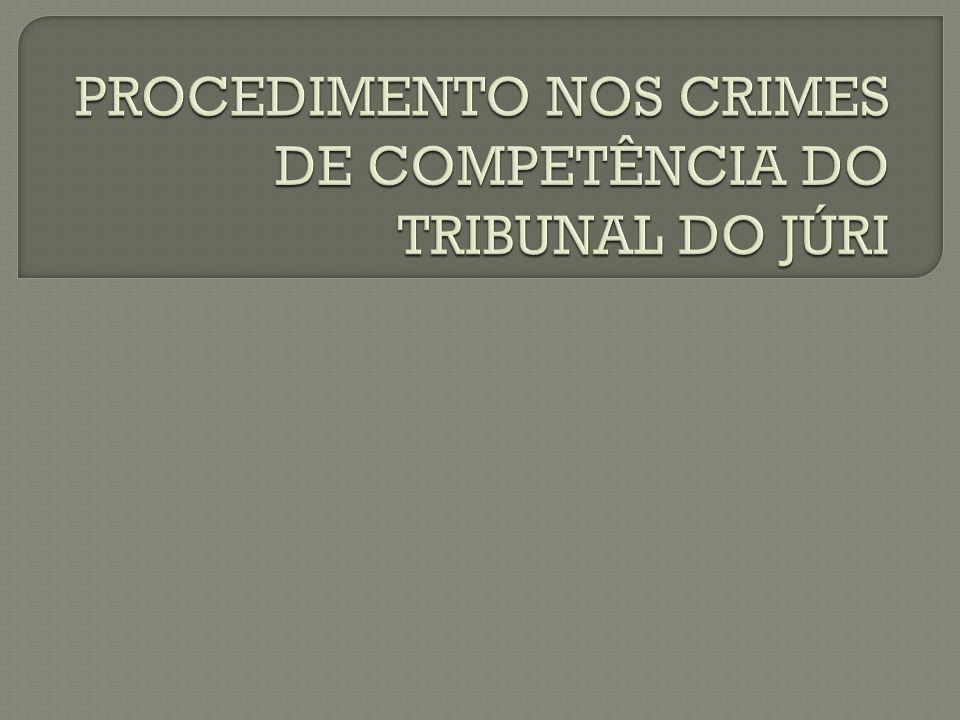 PROCEDIMENTO NOS CRIMES DE COMPETÊNCIA DO TRIBUNAL DO JÚRI