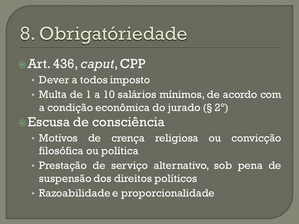 8. Obrigatóriedade Art. 436, caput, CPP Escusa de consciência