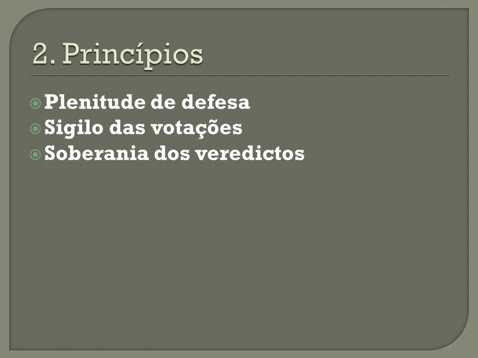 2. Princípios Plenitude de defesa Sigilo das votações