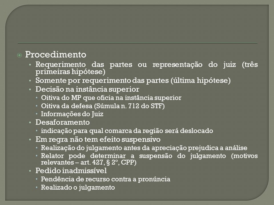 Procedimento Requerimento das partes ou representação do juiz (três primeiras hipótese) Somente por requerimento das partes (última hipótese)