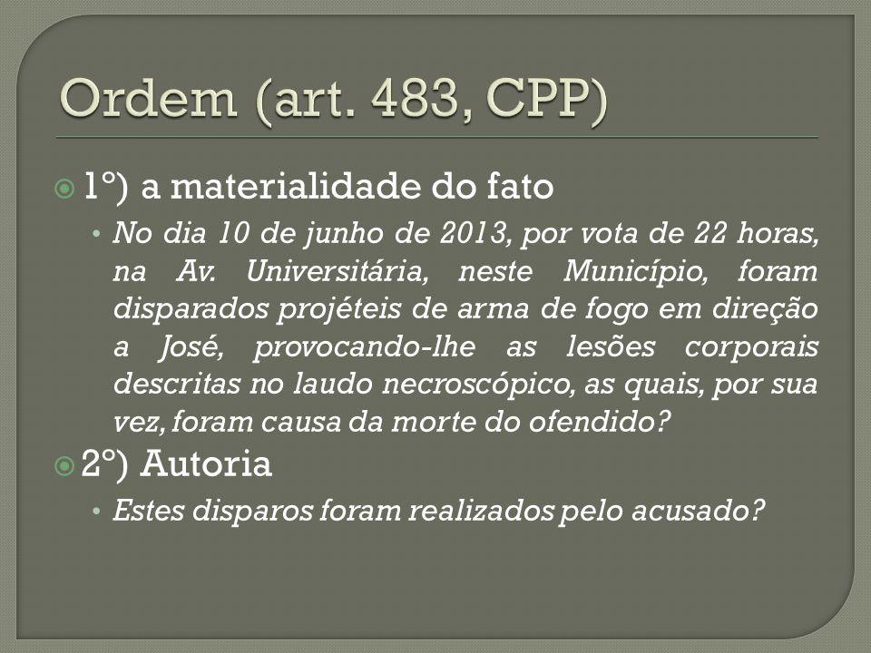 Ordem (art. 483, CPP) 1º) a materialidade do fato 2º) Autoria