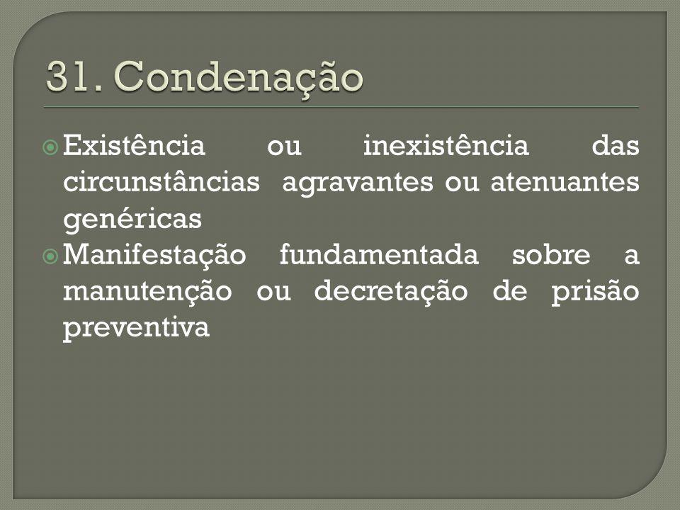 31. Condenação Existência ou inexistência das circunstâncias agravantes ou atenuantes genéricas.