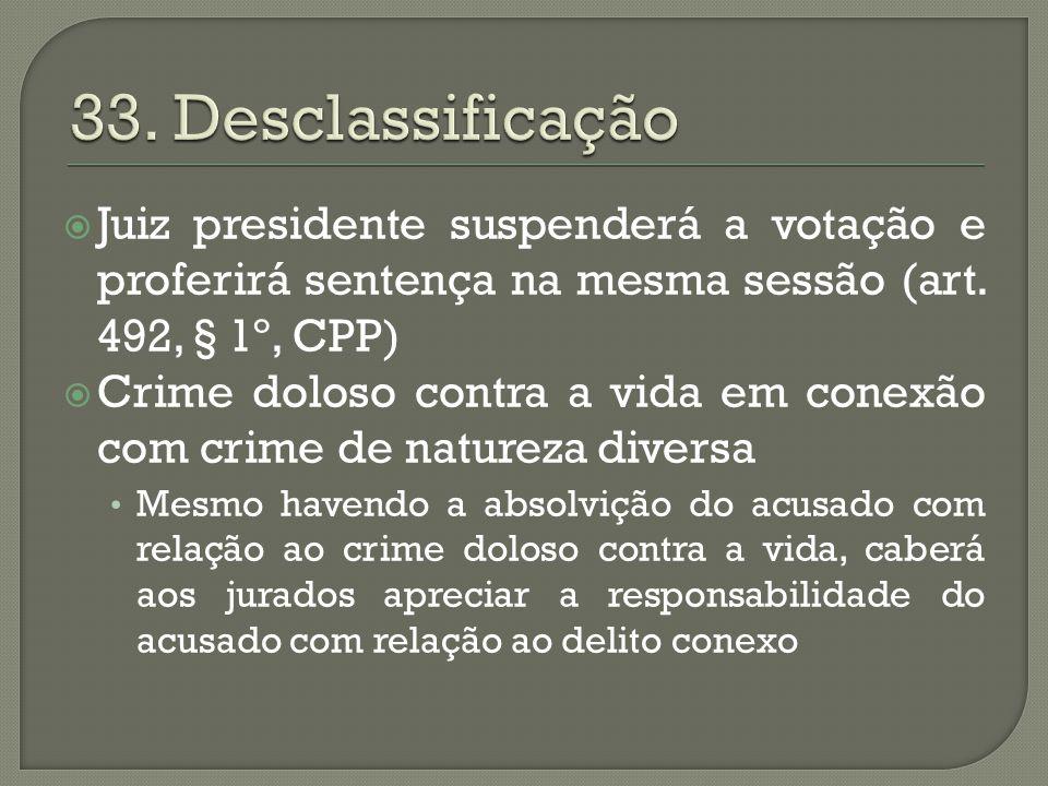 33. Desclassificação Juiz presidente suspenderá a votação e proferirá sentença na mesma sessão (art. 492, § 1º, CPP)