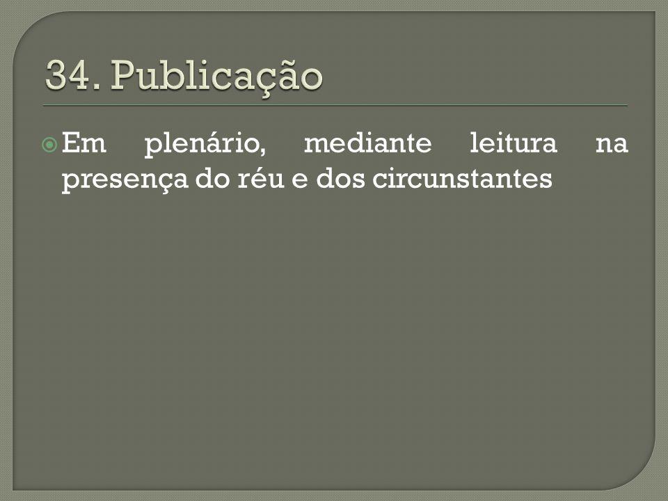 34. Publicação Em plenário, mediante leitura na presença do réu e dos circunstantes