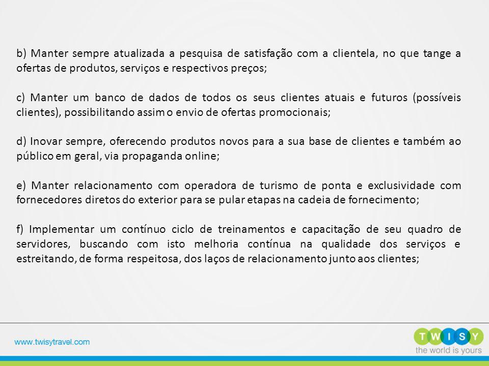 b) Manter sempre atualizada a pesquisa de satisfação com a clientela, no que tange a ofertas de produtos, serviços e respectivos preços;