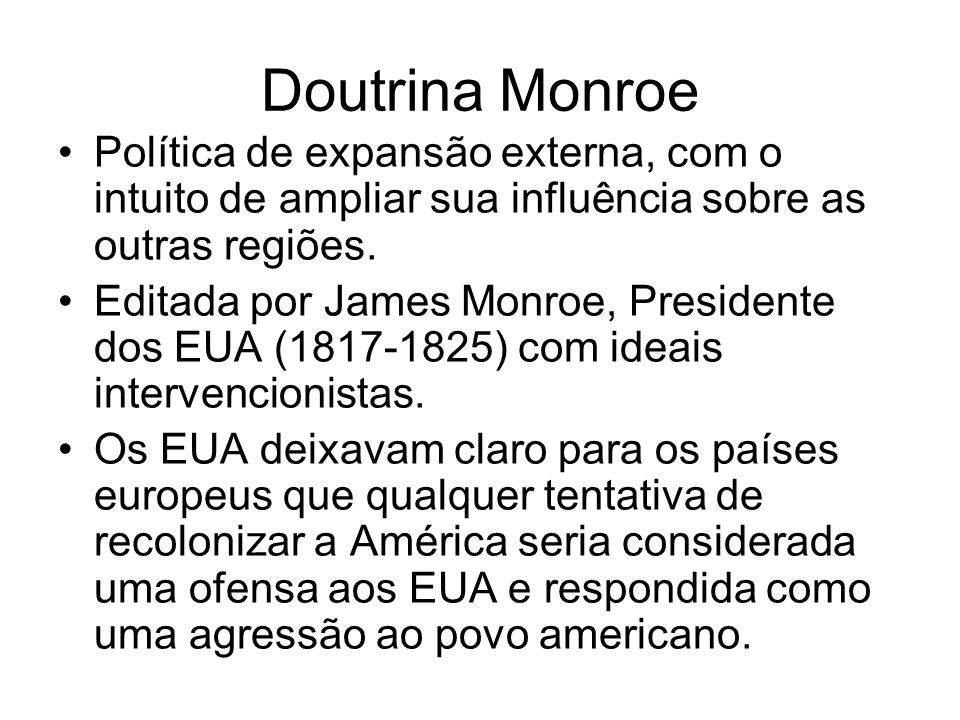 Doutrina Monroe Política de expansão externa, com o intuito de ampliar sua influência sobre as outras regiões.