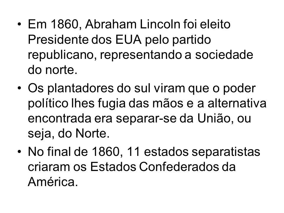Em 1860, Abraham Lincoln foi eleito Presidente dos EUA pelo partido republicano, representando a sociedade do norte.