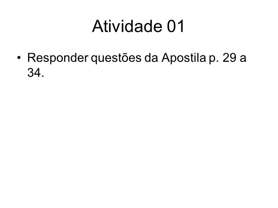 Atividade 01 Responder questões da Apostila p. 29 a 34.