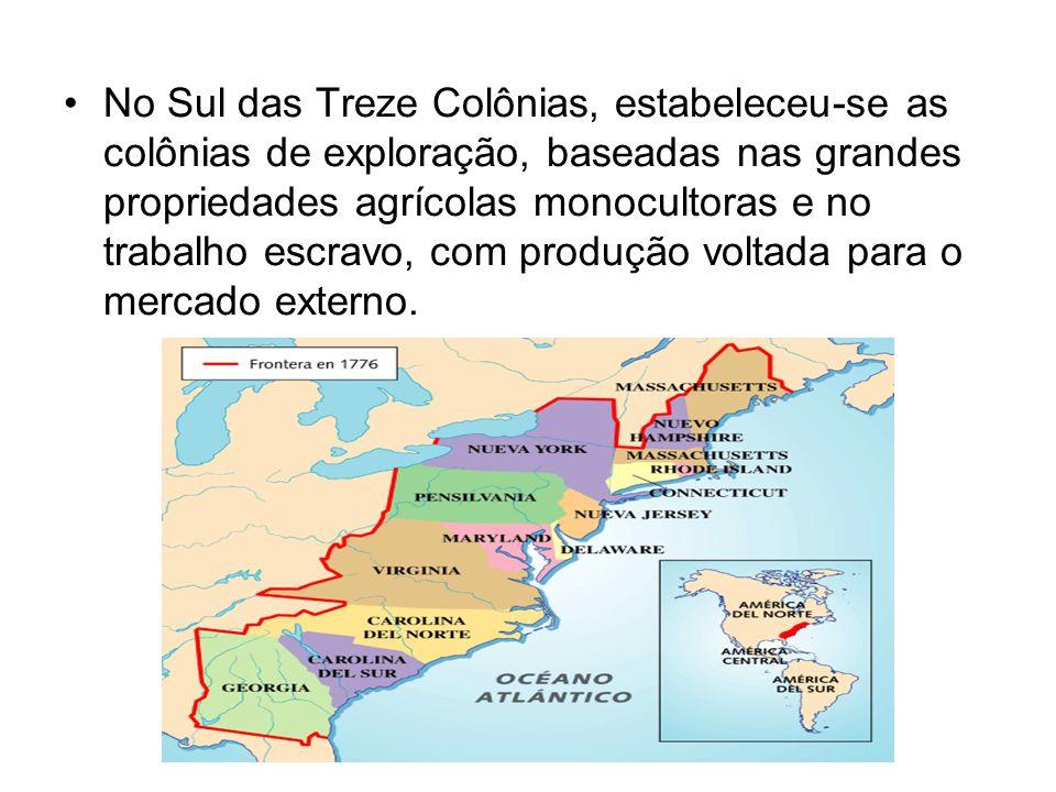 No Sul das Treze Colônias, estabeleceu-se as colônias de exploração, baseadas nas grandes propriedades agrícolas monocultoras e no trabalho escravo, com produção voltada para o mercado externo.