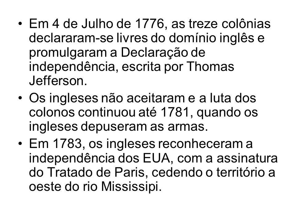 Em 4 de Julho de 1776, as treze colônias declararam-se livres do domínio inglês e promulgaram a Declaração de independência, escrita por Thomas Jefferson.