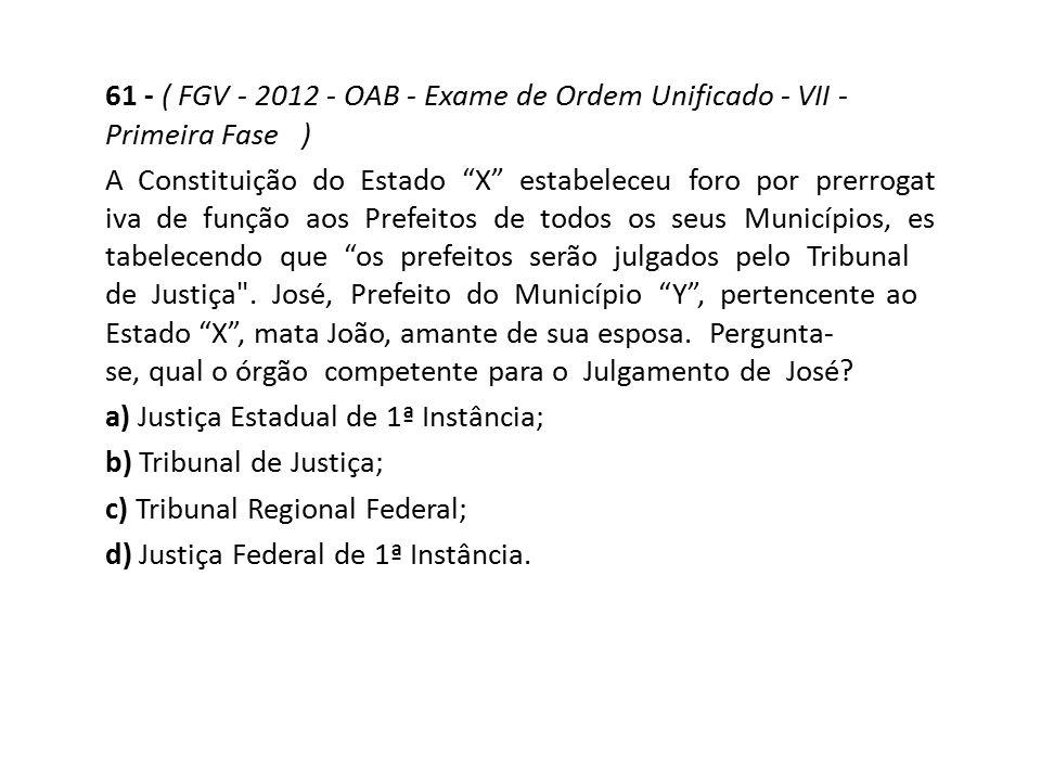 61 - ( FGV - 2012 - OAB - Exame de Ordem Unificado - VII - Primeira Fase )