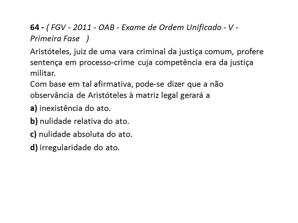 64 - ( FGV - 2011 - OAB - Exame de Ordem Unificado - V - Primeira Fase )