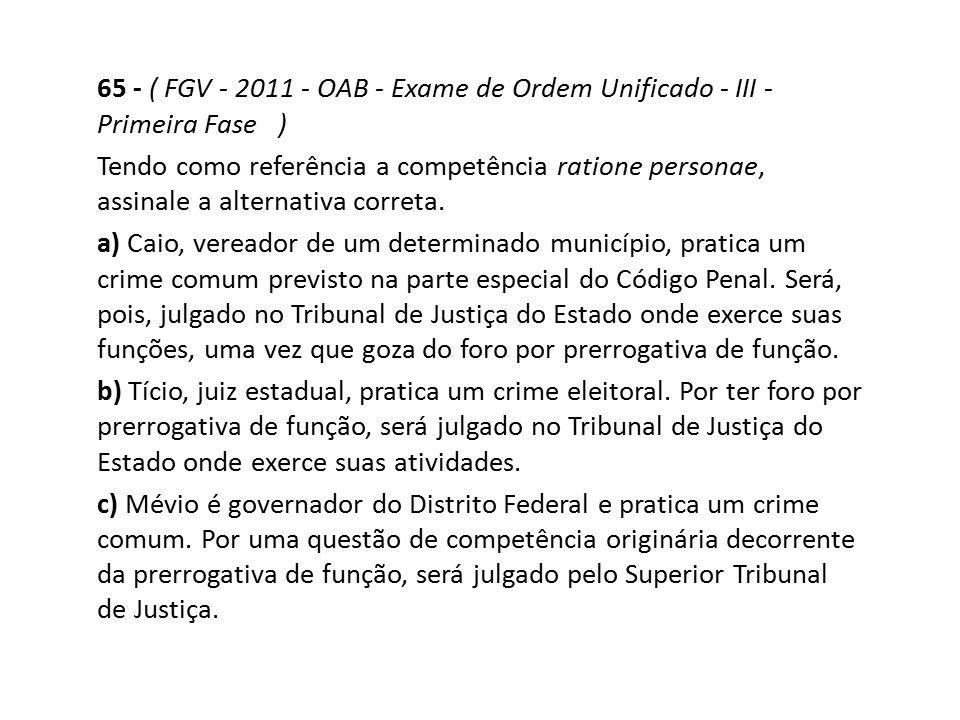 65 - ( FGV - 2011 - OAB - Exame de Ordem Unificado - III - Primeira Fase )