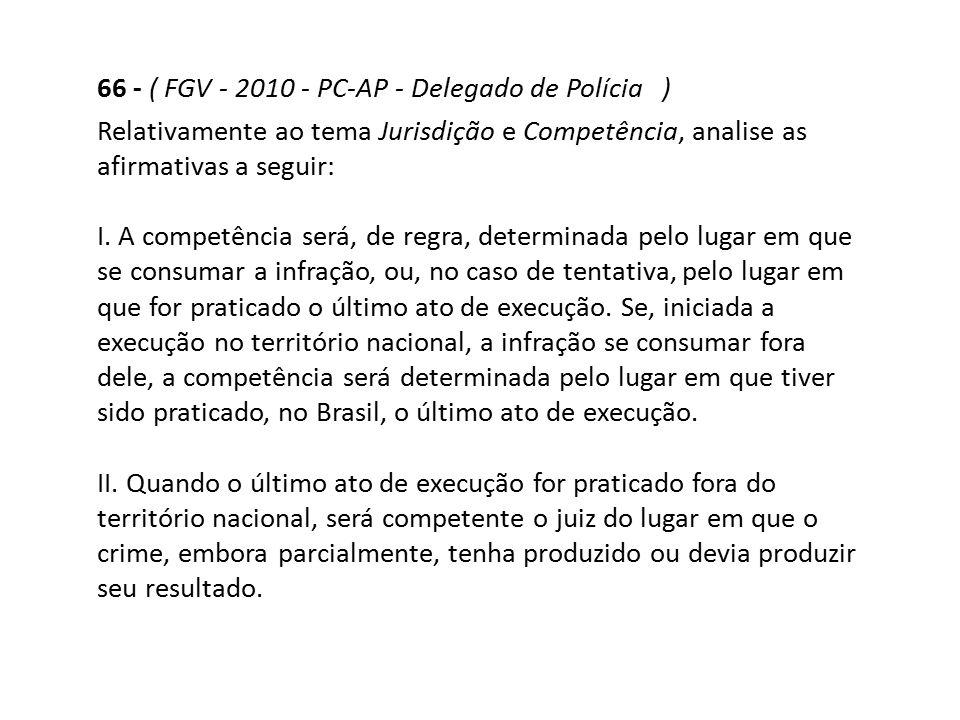 66 - ( FGV - 2010 - PC-AP - Delegado de Polícia )