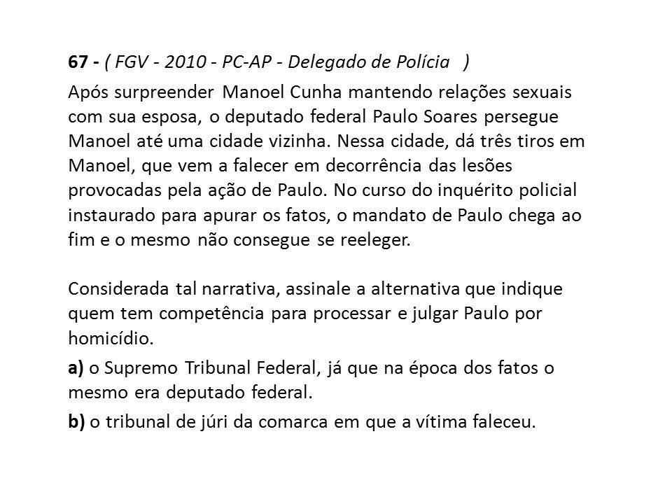 67 - ( FGV - 2010 - PC-AP - Delegado de Polícia )