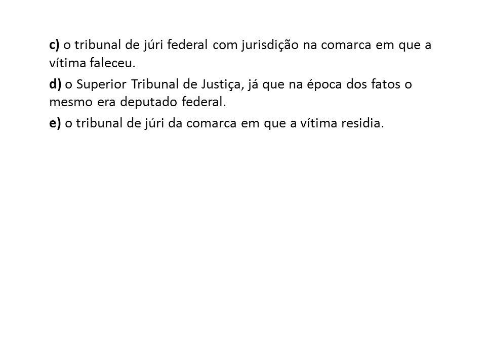 c) o tribunal de júri federal com jurisdição na comarca em que a vítima faleceu.