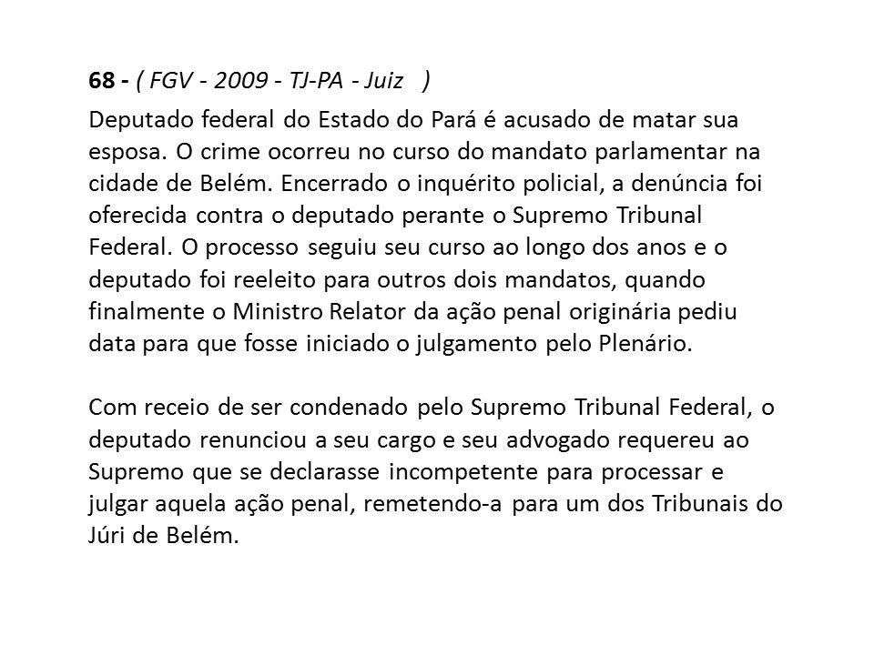 68 - ( FGV - 2009 - TJ-PA - Juiz )