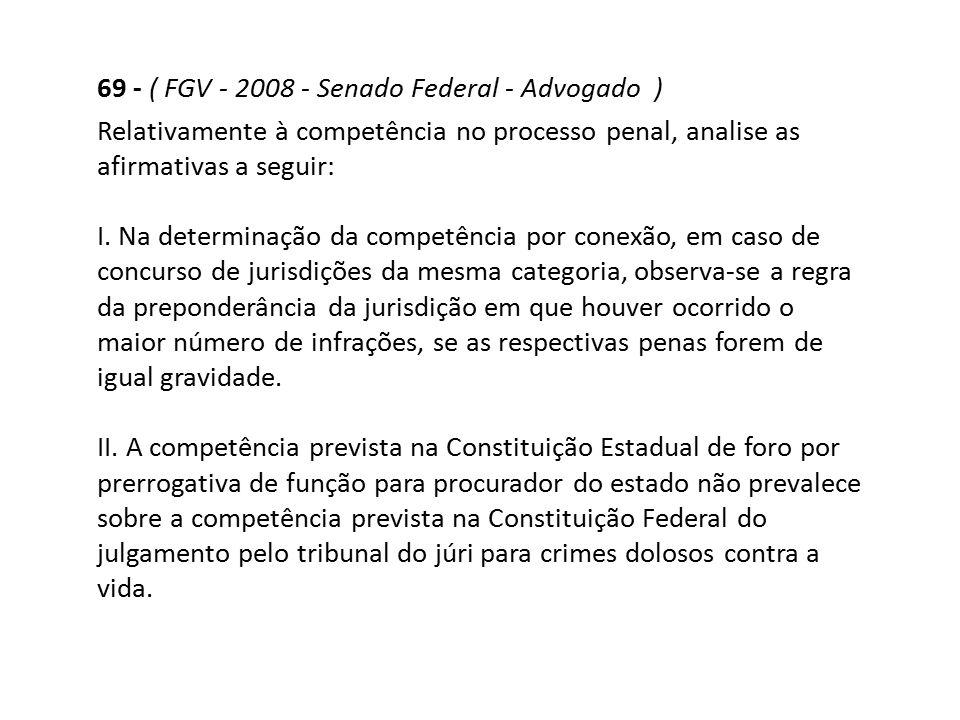 69 - ( FGV - 2008 - Senado Federal - Advogado )