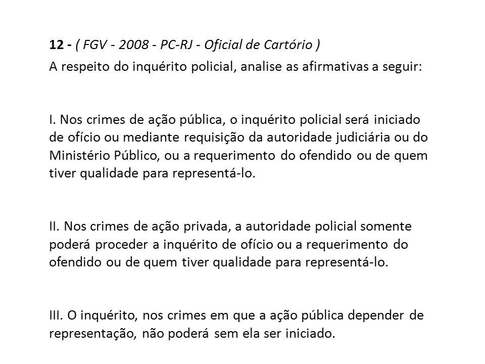 12 - ( FGV - 2008 - PC-RJ - Oficial de Cartório )