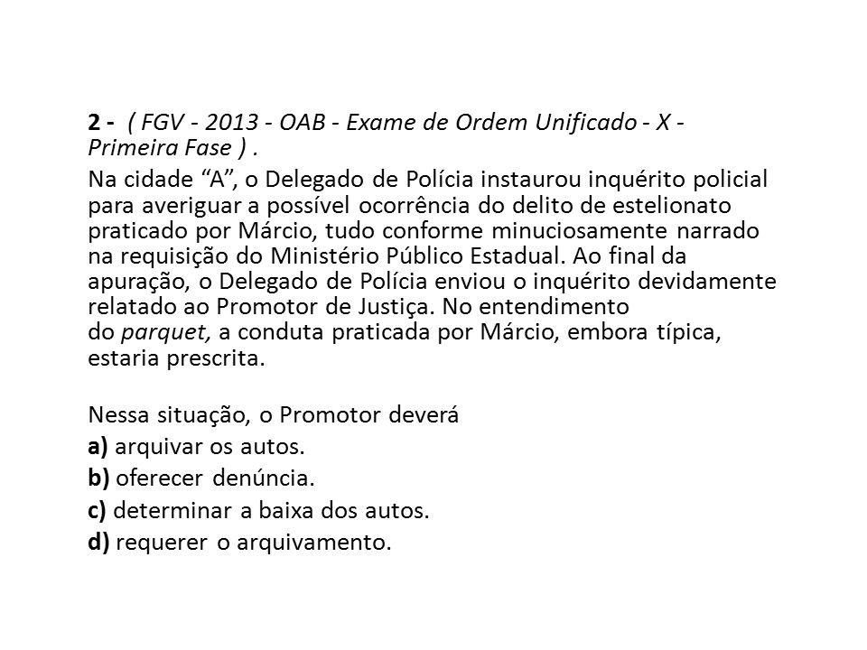 2 - ( FGV - 2013 - OAB - Exame de Ordem Unificado - X - Primeira Fase ) .