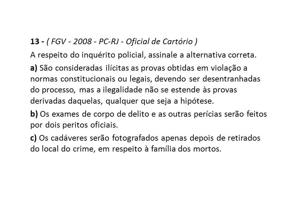 13 - ( FGV - 2008 - PC-RJ - Oficial de Cartório )