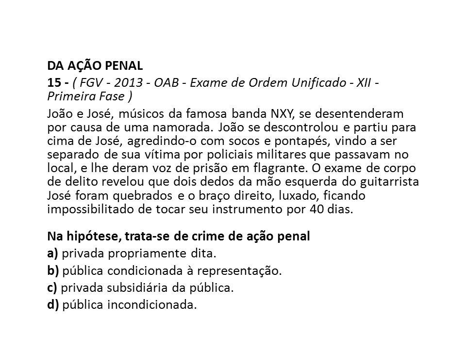 DA AÇÃO PENAL 15 - ( FGV - 2013 - OAB - Exame de Ordem Unificado - XII - Primeira Fase )
