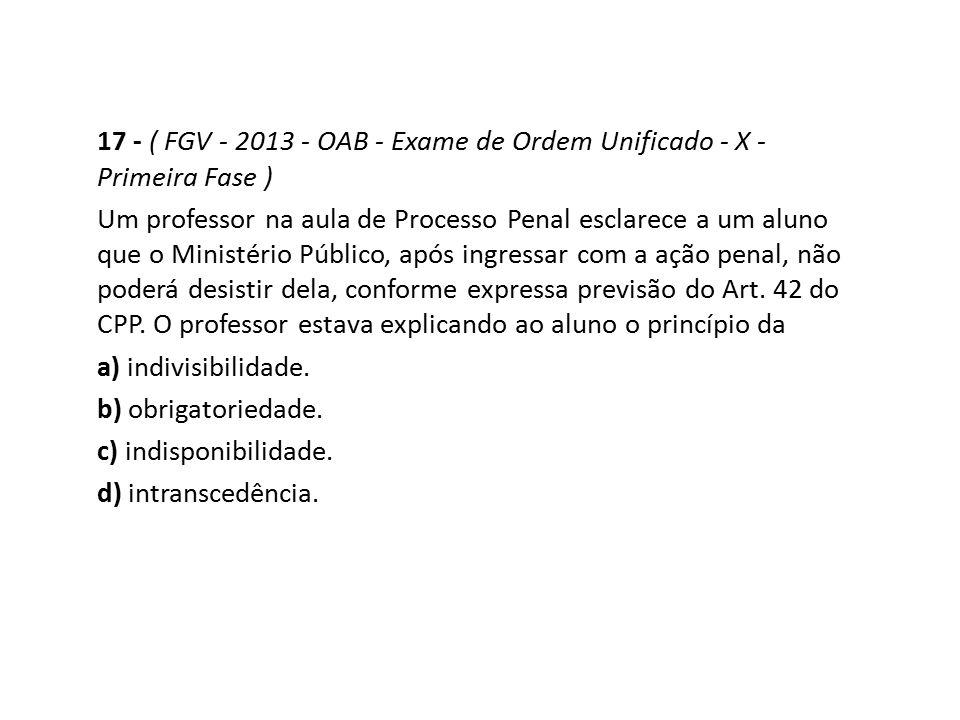 17 - ( FGV - 2013 - OAB - Exame de Ordem Unificado - X - Primeira Fase )