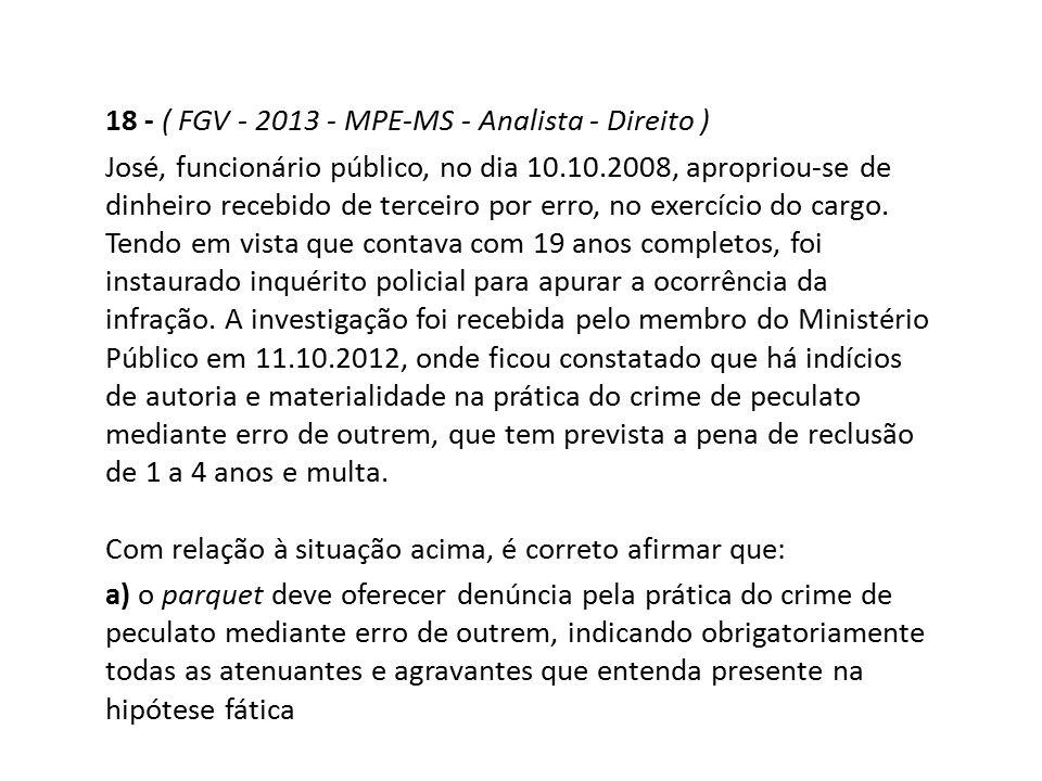 18 - ( FGV - 2013 - MPE-MS - Analista - Direito )