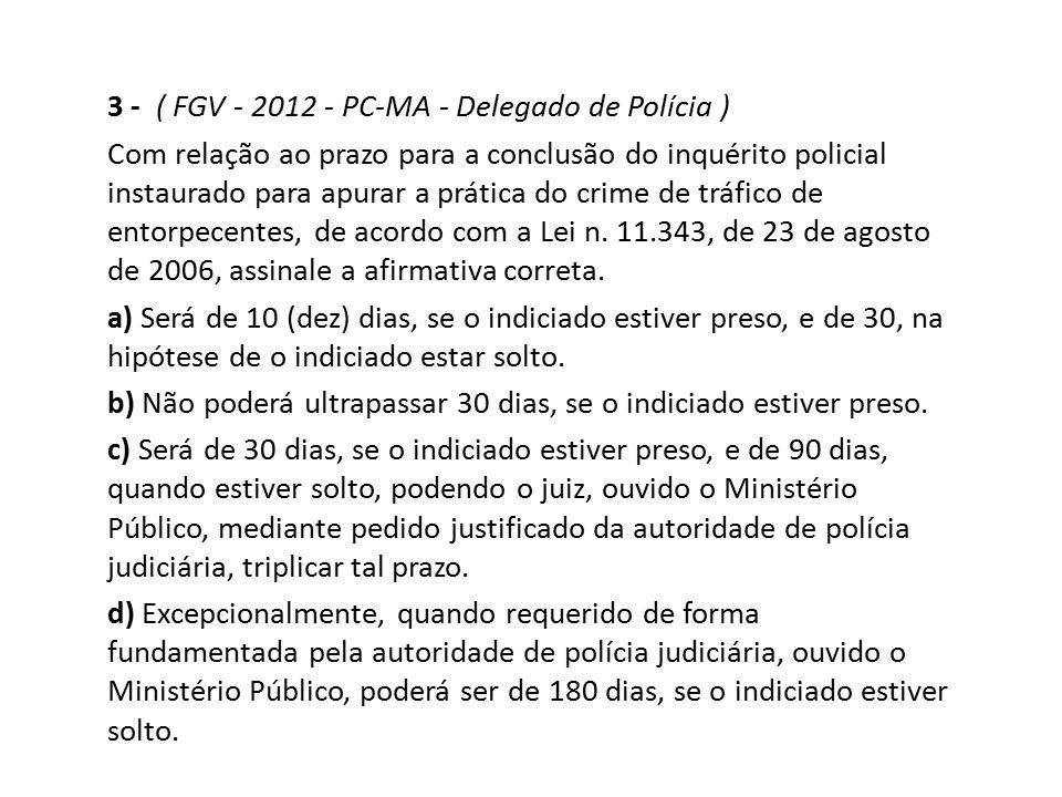 3 - ( FGV - 2012 - PC-MA - Delegado de Polícia )