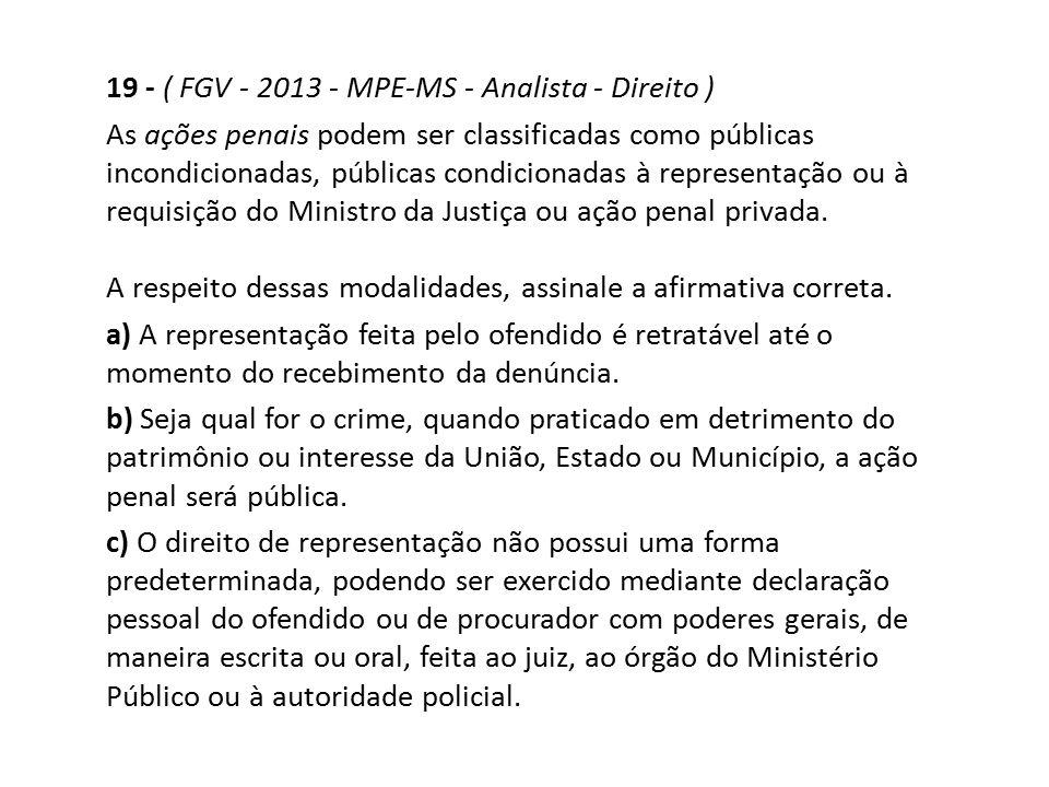 19 - ( FGV - 2013 - MPE-MS - Analista - Direito )