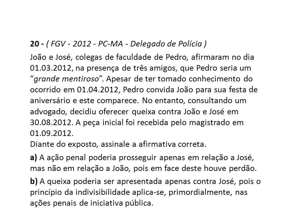20 - ( FGV - 2012 - PC-MA - Delegado de Polícia )