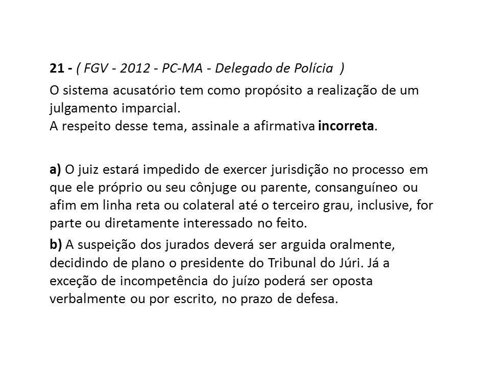21 - ( FGV - 2012 - PC-MA - Delegado de Polícia )
