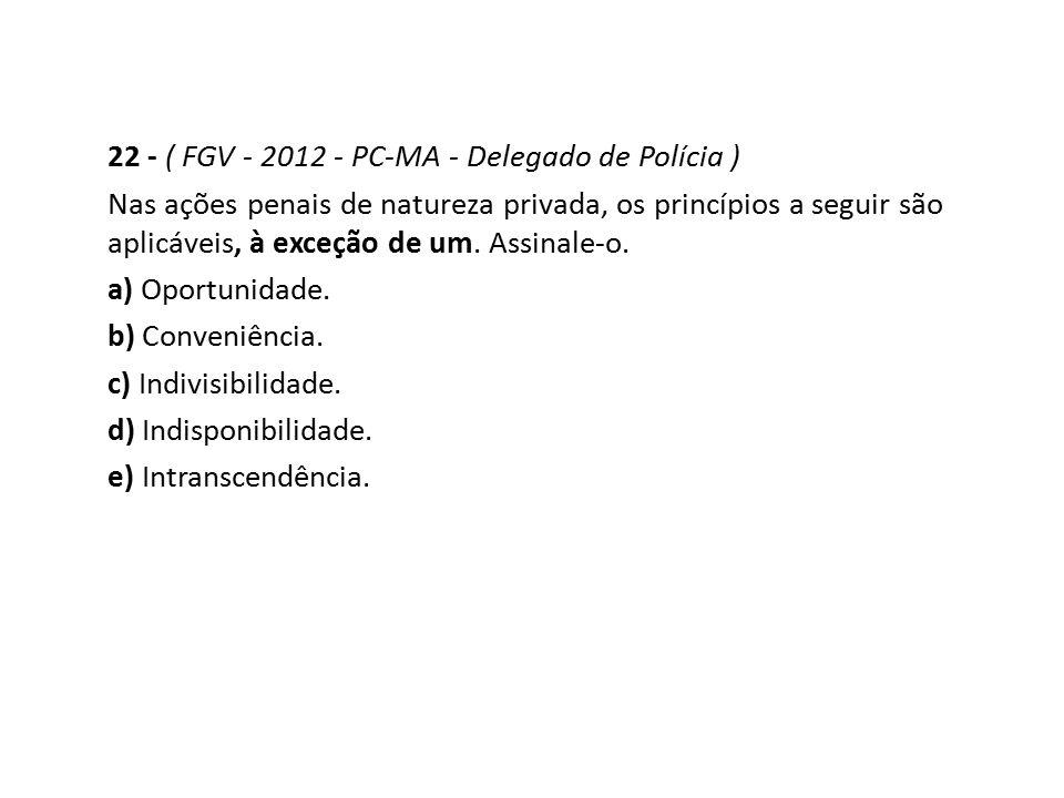 22 - ( FGV - 2012 - PC-MA - Delegado de Polícia )