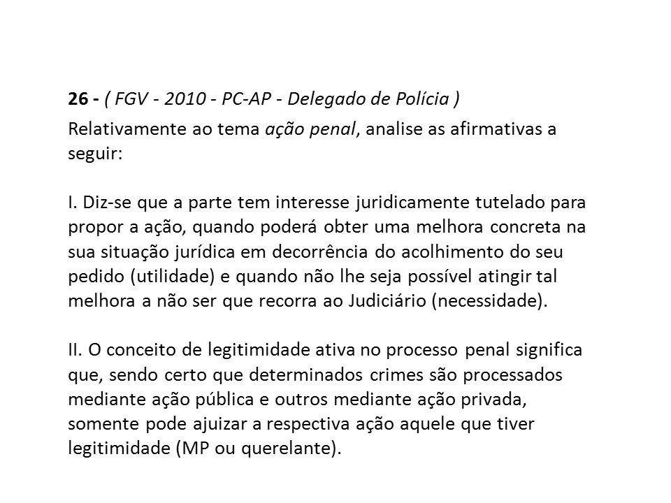 26 - ( FGV - 2010 - PC-AP - Delegado de Polícia )