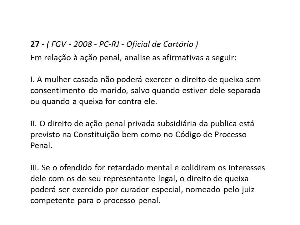 27 - ( FGV - 2008 - PC-RJ - Oficial de Cartório )