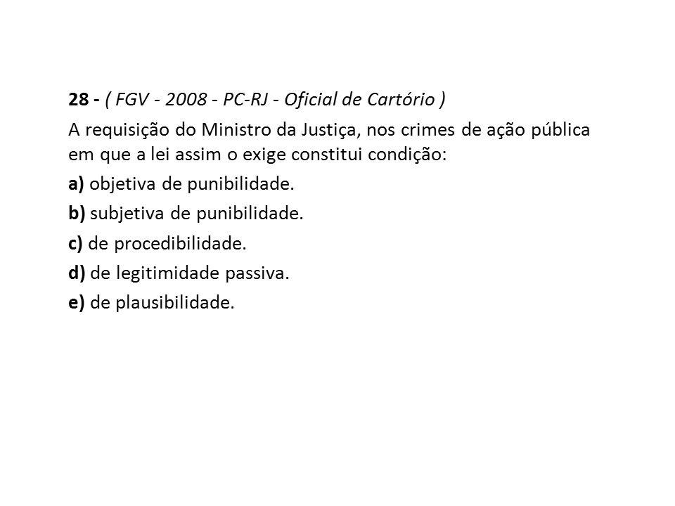 28 - ( FGV - 2008 - PC-RJ - Oficial de Cartório )