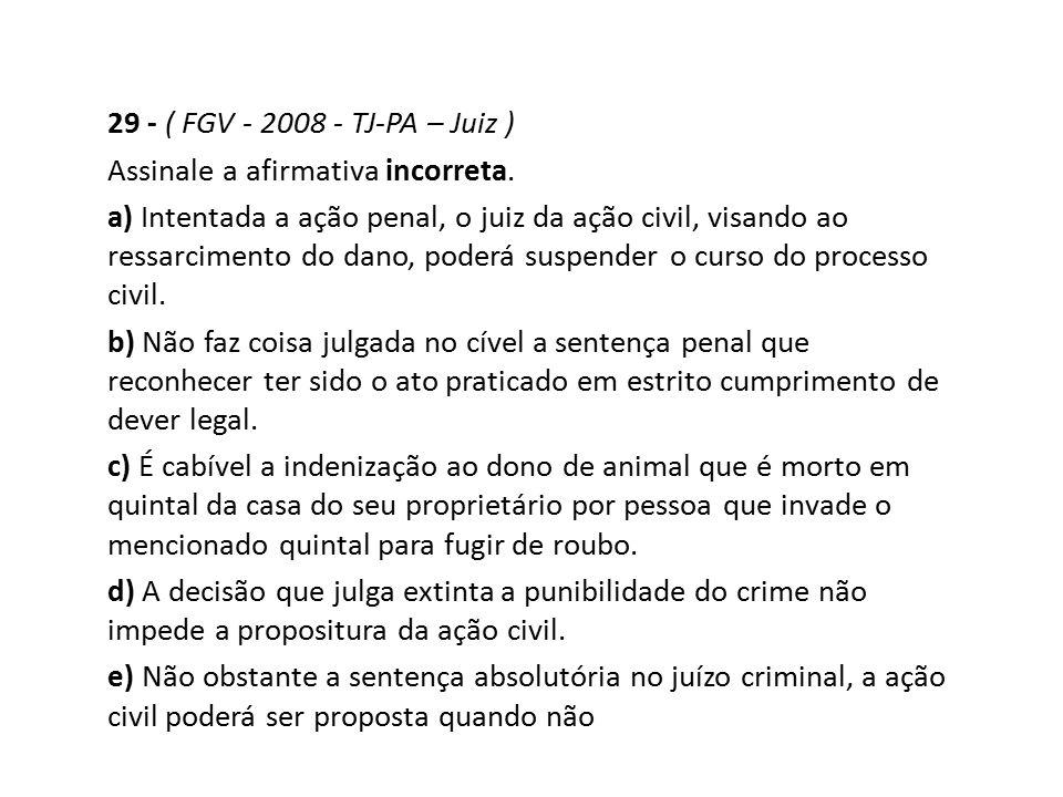 29 - ( FGV - 2008 - TJ-PA – Juiz ) Assinale a afirmativa incorreta.