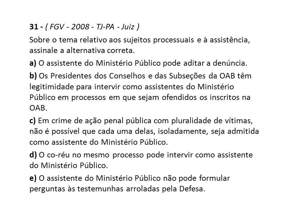 31 - ( FGV - 2008 - TJ-PA - Juiz ) Sobre o tema relativo aos sujeitos processuais e à assistência, assinale a alternativa correta.