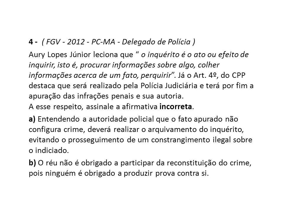4 - ( FGV - 2012 - PC-MA - Delegado de Polícia )
