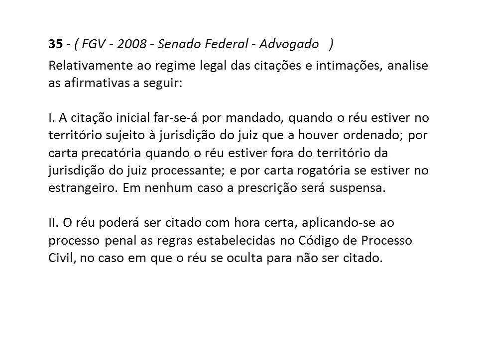 35 - ( FGV - 2008 - Senado Federal - Advogado )