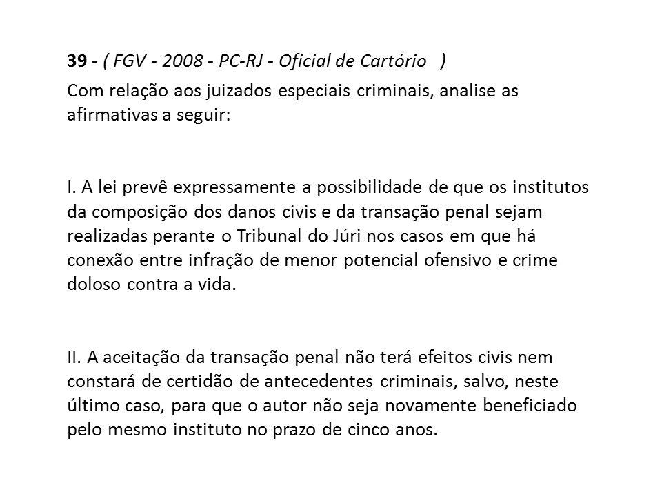 39 - ( FGV - 2008 - PC-RJ - Oficial de Cartório )
