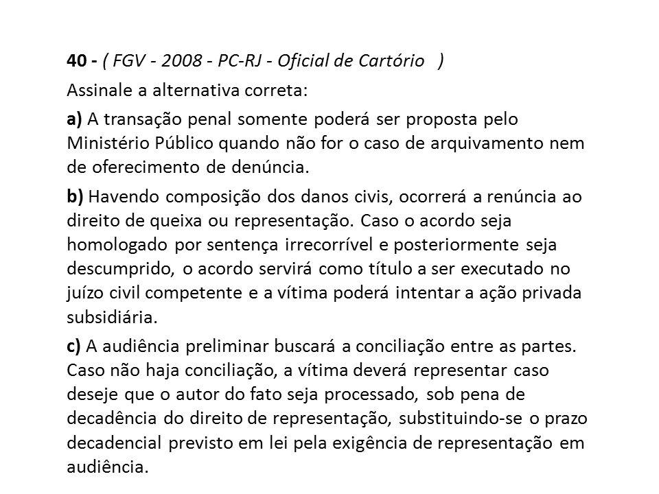 40 - ( FGV - 2008 - PC-RJ - Oficial de Cartório )