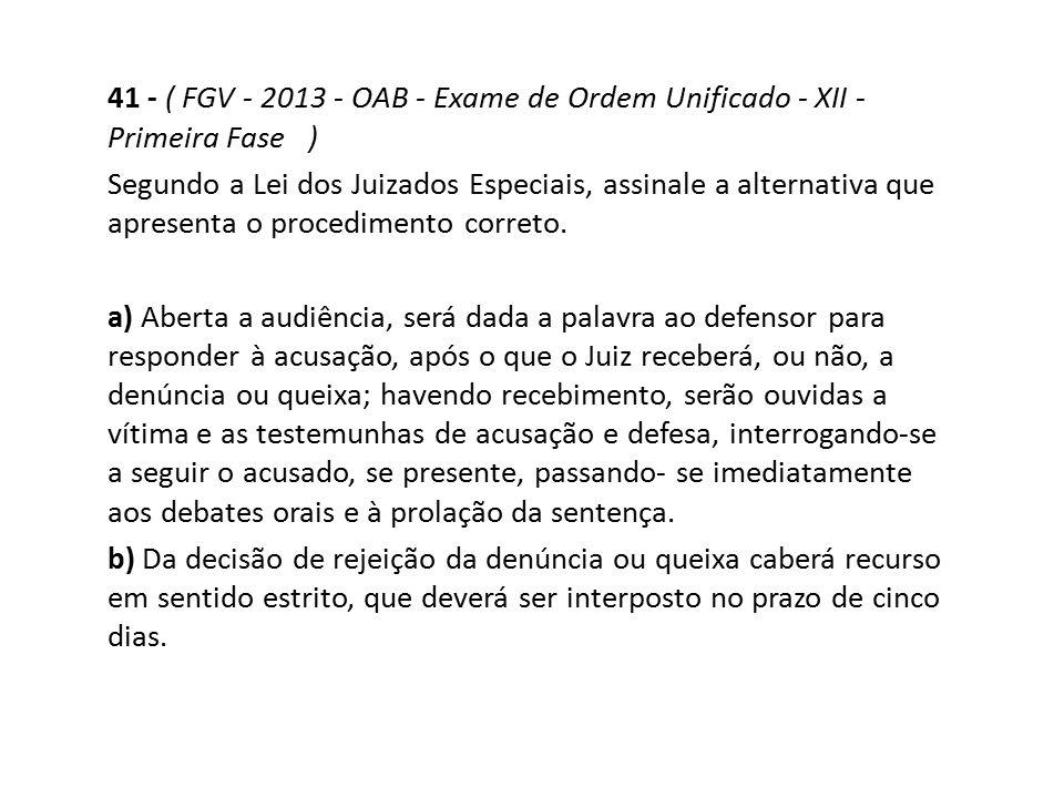 41 - ( FGV - 2013 - OAB - Exame de Ordem Unificado - XII - Primeira Fase )