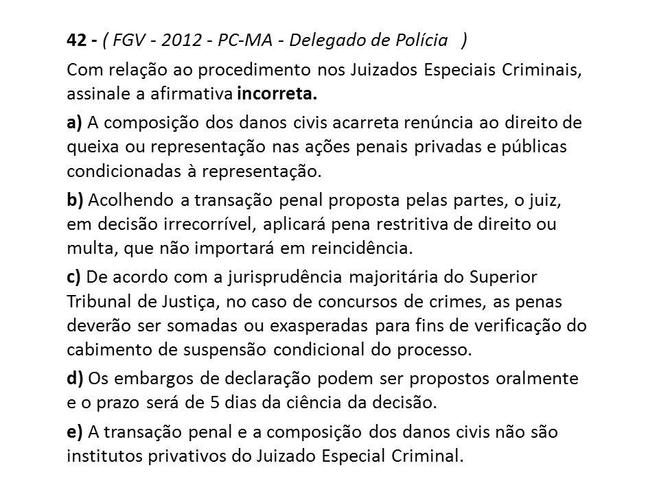 42 - ( FGV - 2012 - PC-MA - Delegado de Polícia )