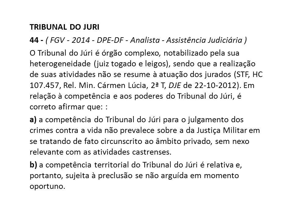TRIBUNAL DO JURI 44 - ( FGV - 2014 - DPE-DF - Analista - Assistência Judiciária )