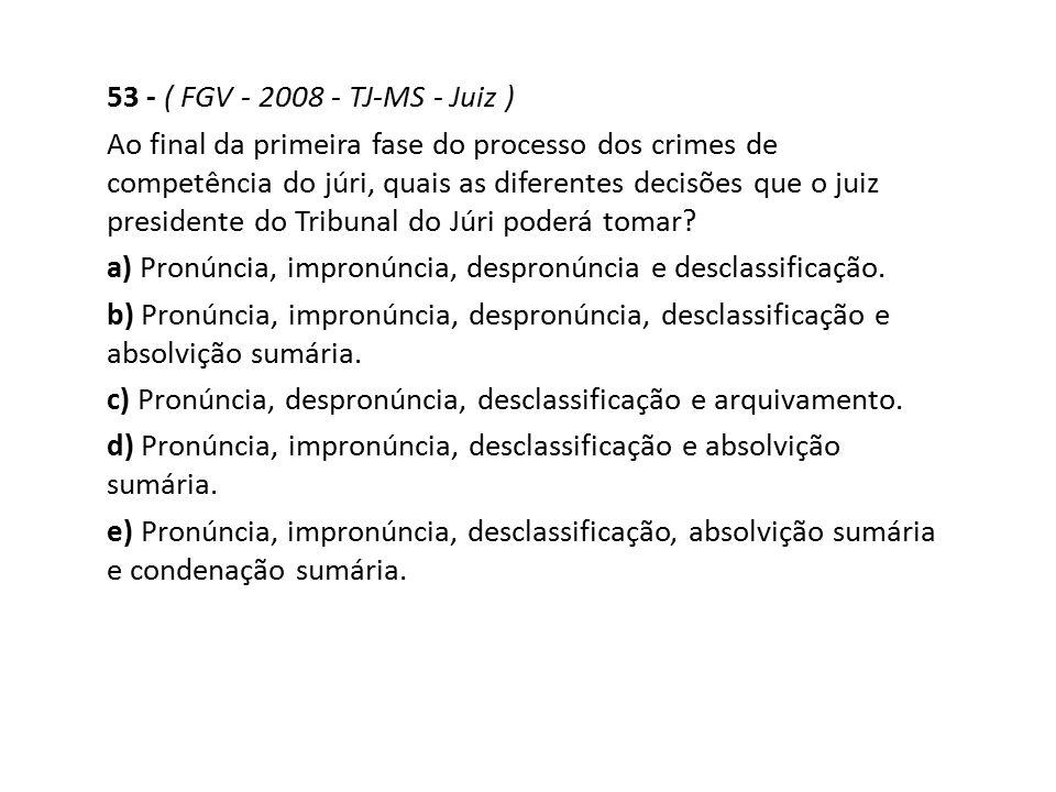 53 - ( FGV - 2008 - TJ-MS - Juiz )