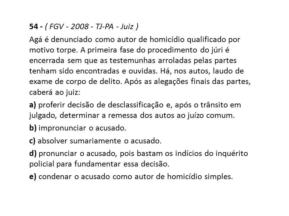 54 - ( FGV - 2008 - TJ-PA - Juiz )
