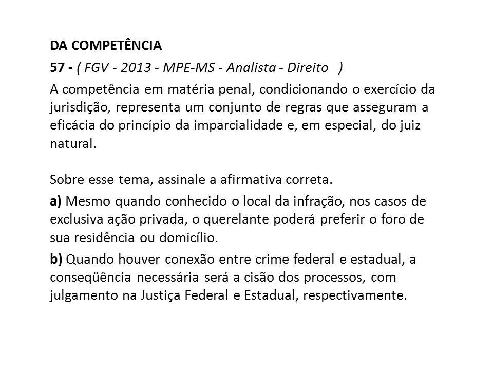 DA COMPETÊNCIA 57 - ( FGV - 2013 - MPE-MS - Analista - Direito )