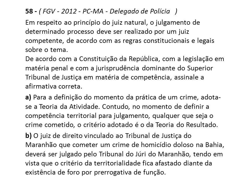 58 - ( FGV - 2012 - PC-MA - Delegado de Polícia )