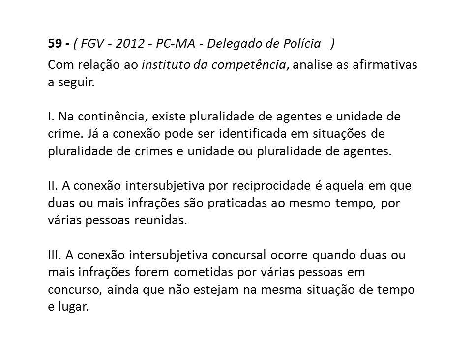 59 - ( FGV - 2012 - PC-MA - Delegado de Polícia )